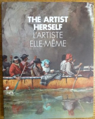 The Artist Herself: Self-Portraits by Canadian Historical Women Artists = L'Artiste Elle-Meme:...