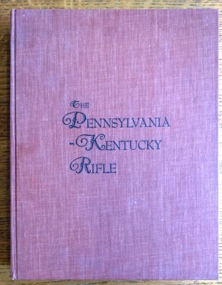 The Pennsylvania-Kentucky Rifle. Henry J. Kauffman