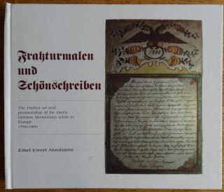 Frakturmalen und Schonschreiben: The Fraktur art and penmanship of the Dutch-German Mennonites...