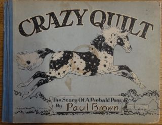 Crazy Quilt: The Story of a Piebald Pony. Paul Brown