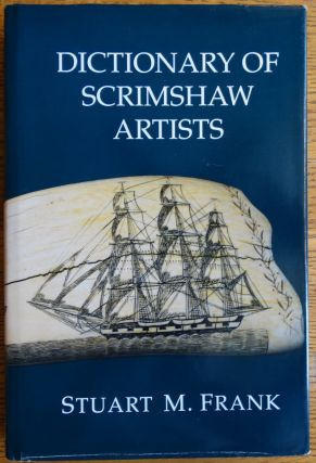 Dictionary of Scrimshaw Artists. Stuart M. Frank.