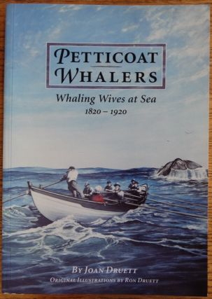 Petticoat Whalers: Whaling Wives at Sea 1820-1920. Joan Druett.