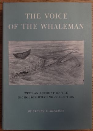 The Voice of the Whaleman, with an Account of the Nicholson Whaling Collection. Stuart C. Sherman