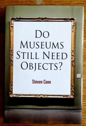 Do Museums Still Need Objects? Steven Conn.