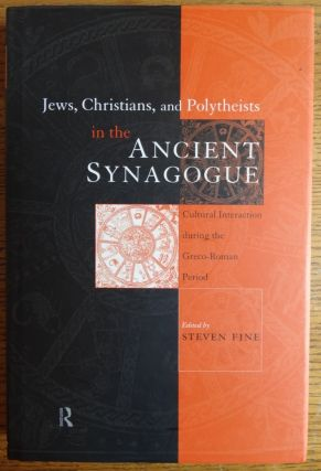 Jews, Christians, and Polytheists in the Ancient Synagogue: Cultural Interaction during the...