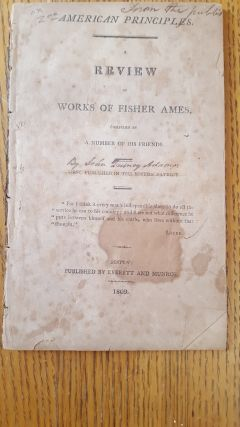 American principles. A review of Works of Fisher Ames, Compiled by A Number of His Friends. John...