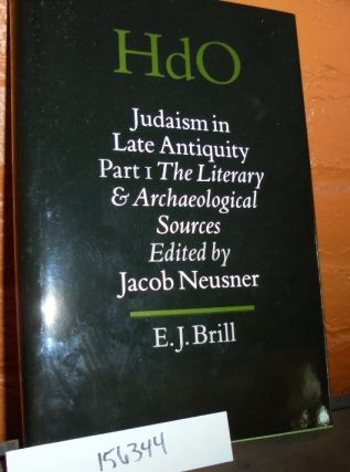 Judaism in Late Antiquity: Part One, The Literary and Archaeological Sources (Handbuch der...