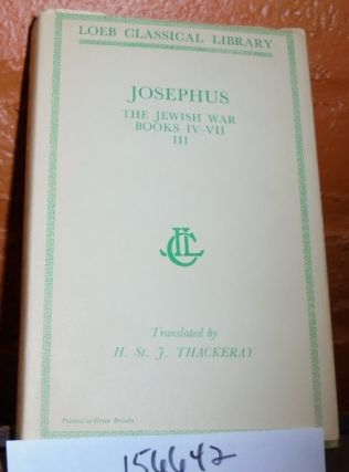 Josephus: The Jewish War, Books IV-VII, Volume III (Loeb Classical Library). H. St. J. Thackeray