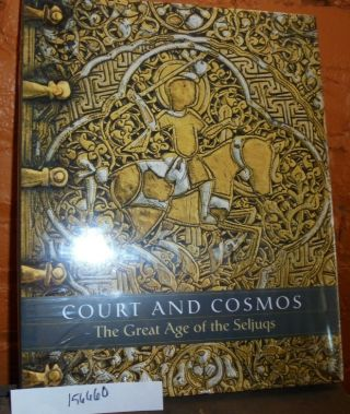 Court and Cosmos: The Great Age of the Seljuqs. Sheila R. Canby