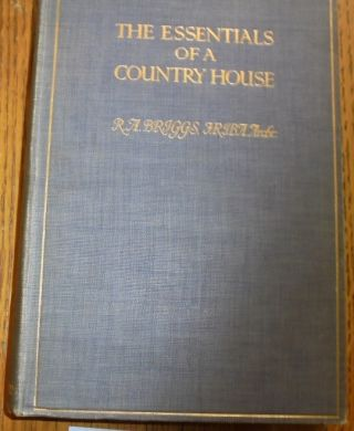 The Essentials of a Country House. R. A. Briggs