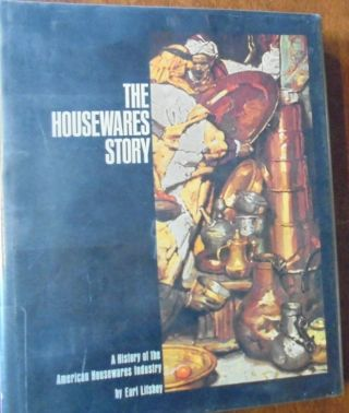 The Housewares Story: A History of the American Housewares Industry. Earl Lifshey