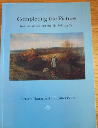 Completing the Picture: Women Artists and the Heidelberg Era. Victoria Hammond, Juliet Peers.