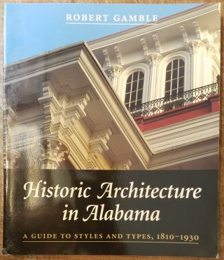 Historic Architecture in Alabama: A Guide to Styles and Types, 1810-1930. Robert S. Gamble
