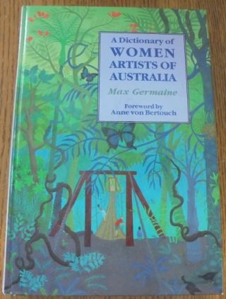 A Dictionary of Women Artists of Australia. Max Germaine