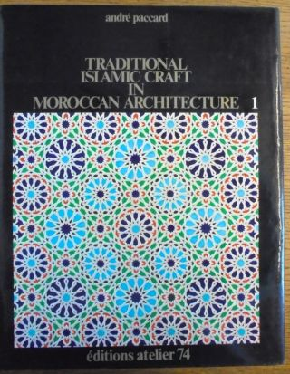 Traditional Islamic craft in Moroccan architecture (2 Volumes). Andre Paccard.
