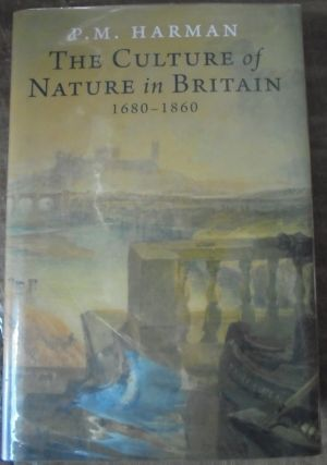 The Culture of Nature in Britain 1680-1860. P. M. Harman