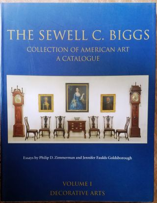 The Sewell C. Biggs Collection of Americn Art: A Catalogue; Volume I - Decorative Arts. Catherine...
