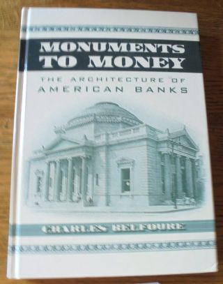 Monuments to Money: The Architecture of American Banks. Charles Belfoure