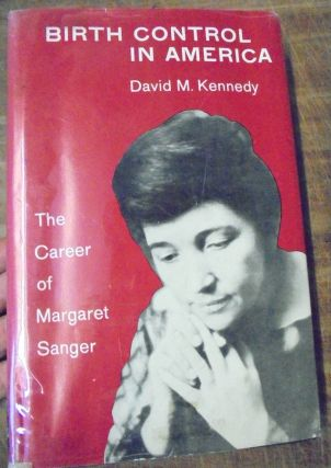 Birth Control in America: The Career of Margaret Sanger. David M. Kennedy