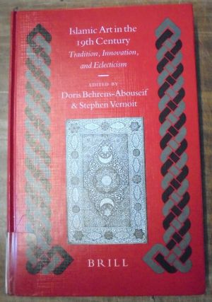 Islamic Art in the 19th Century: Tradition, Innovation, and Eclecticism. Doris Behrens-Abouseif, Stephen Vernoit.