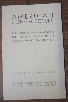 American Non-Objectives: Third Group Show Commemorating the Fifth Anniversary of the Solomon R....