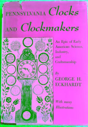 Pennsylvania Clocks and Clockmakers: An Epic of Early American Science, Industry, and...