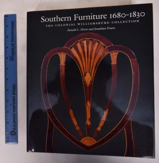 Southern Furniture 1680-1830: The Colonial Williamsburg Collection. Ronald L. Hurst, Jonathan Prown