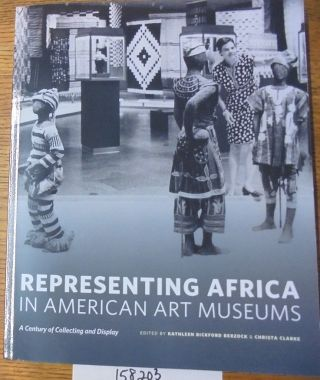 Representing Africa in American Art Museums: A Century of Collecting and Display. Kathleen...