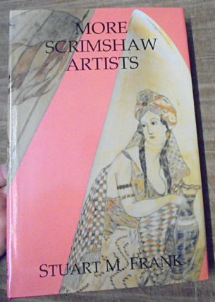 More Scrimshaw Artists : a sequel and supplement to the Dictionary of scrimshaw artists. Stuart M. Frank.