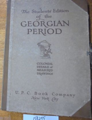 The Students' Edition of the Georgian Period: Colonial Details of Measured Drawings