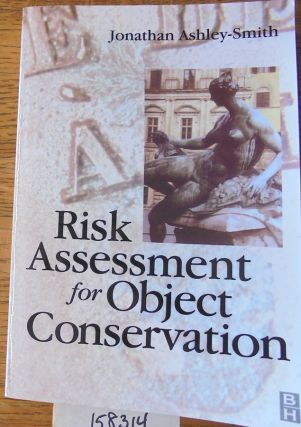 Risk Assessment for Object Conservation. Jonathan Ashley-Smith