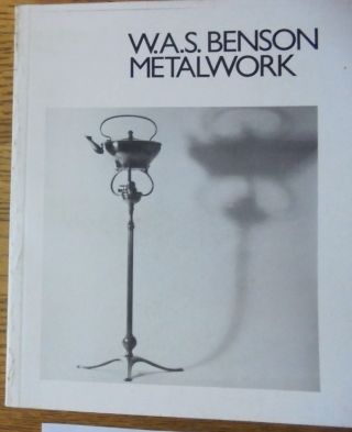 W. A. S. Benson, 1854-1924: An Exhibition of His Metalwork. Michael Collins
