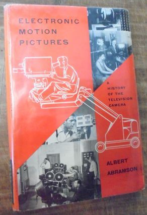 Electric Motion Pictures: A History of the Television Camera. Albert Abramson