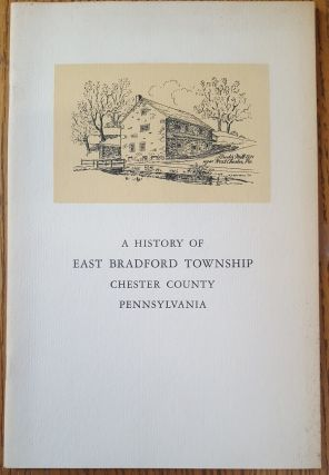 A history of East Bradford Township, Chester County, Pennsylvania. Arthur Edwin James