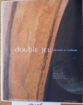 Double jeu: identité et culture: Willie Cole, Ron Noganosh, Richard Purdy. Jocelyne Lupien,...