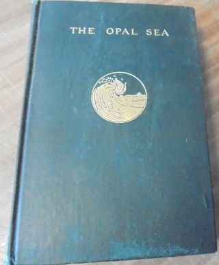The Opal Sea : continued studies in impressions and appearances. John C. Van Dyke