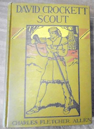 David Crockett : scout, small boy, pilgrim, mountaineer, soldier, bear-hunter, and congressman,...