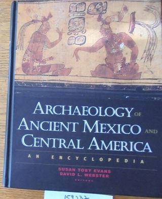 Archaeology of Ancient Mexico and Central America: An Encyclopedia. Susan Toby Evans, David L....