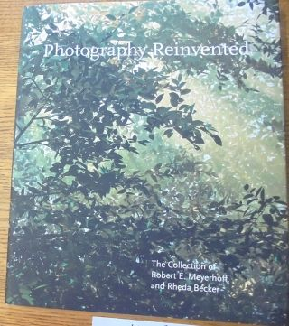 Photography Reinvented: The Collection of Robert E. Meyerhoff and Rheda Becker. Sarah Greenough