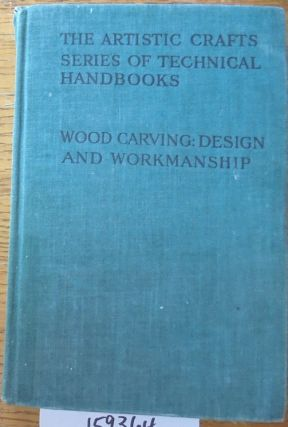 Wood Carving Design and Workmanship (The Artistic Crafts Series of Technical Handbooks). George Jack