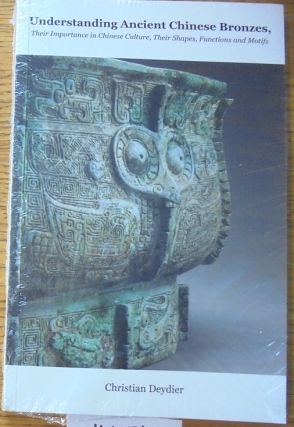 Understanding Ancient Chinese Bronzes: Their Importance in Chinese Culture, Their Shapes,...