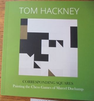 Tom Hackney: Corresponding Squares: Painting the Chess Games of Marcel Duchamp. Bradley Bailey