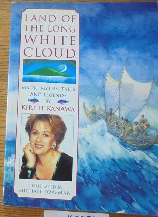 Land of the Long White Cloud: M ori Myths, Tales and Legends. Kiri Te Kanawa, Michael Foreman