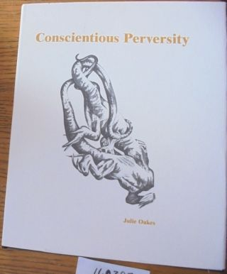 Conscientious Perversity. Julie Oakes