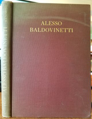 Alesso Baldovinetti: A Critical and Historical Study. Ruth Wedgwood Kennedy.