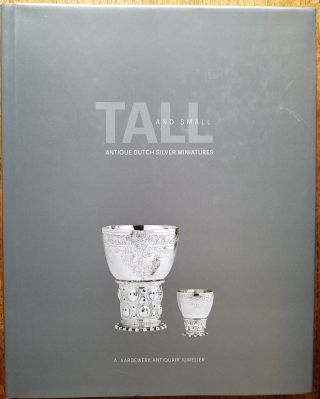 Tall and small : antique Dutch silver miniatures. Emiel Aardewerke, Esther Lynne Richards, and