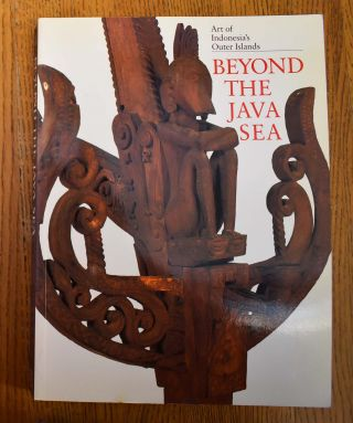 Beyond the Java Sea: the Art of Indonesia's Outer Islands. Paul Michael Taylor, Lorraine V. Aragon