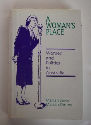 A Woman's Place : Women and Politics in Australia. Marian Sawer, Marian Simms
