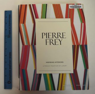 Pierre Frey: Inspiring Interiors: a French Tradition of Luxury. Serge Gleizes