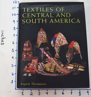 Textiles of Central and South America. Angela Thompson